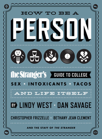 How to Be a Person by Lindy West, Dan Savage, Christopher Frizzelle, Bethany Jean Clement and The Staff of The Stranger