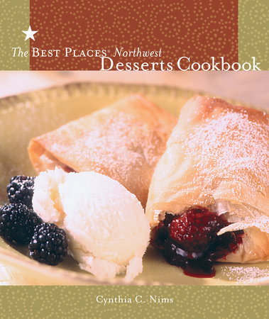 The Best Places Northwest Desserts Cookbook by