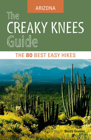 The Creaky Knees Guide Arizona by Bruce Grubbs