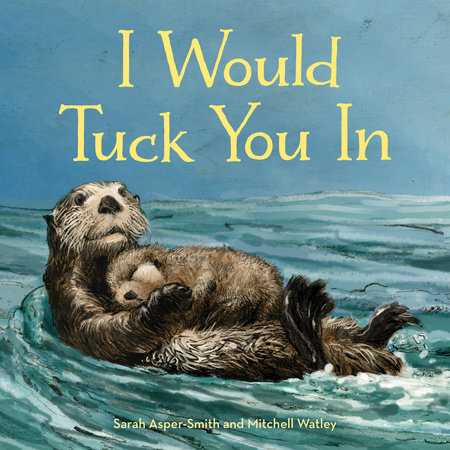 I Would Tuck You In by Sarah Asper-Smith