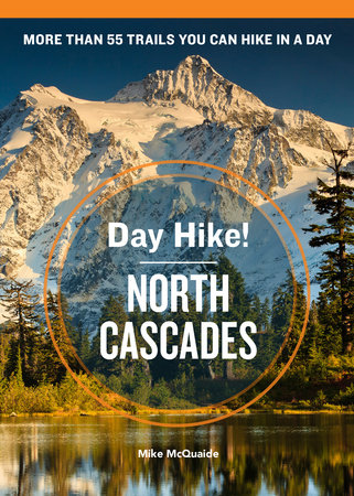 Day Hike! North Cascades, 3rd Edition by Mike McQuaide