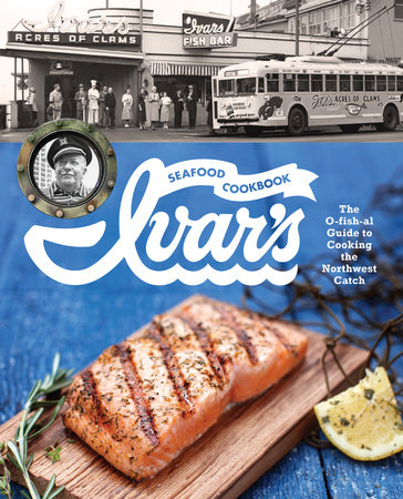 Ivar's Seafood Cookbook by The Crew at Ivar's