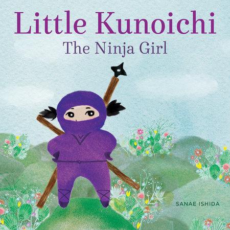 Little Kunoichi the Ninja Girl by Sanae Ishida