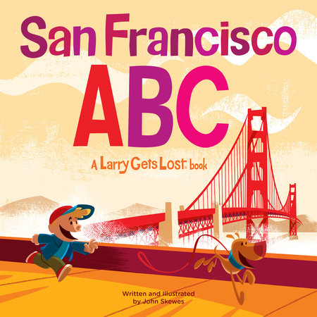 San Francisco ABC: A Larry Gets Lost Book by John Skewes