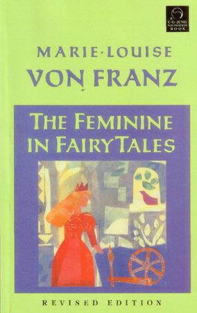 The Feminine in Fairy Tales by Marie-Louise von Franz