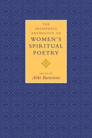 The Shambhala Anthology of Women's Spiritual Poetry by Aliki Barnstone