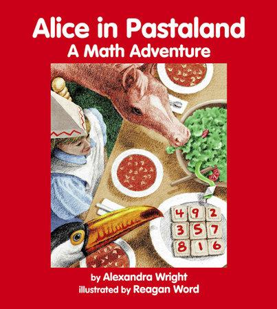 Alice in Pastaland by Alexandra Wright (Author); Reagan Word (Illustrator)