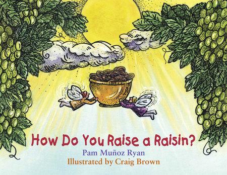 How Do You Raise a Raisin? by Pam Muñoz Ryan