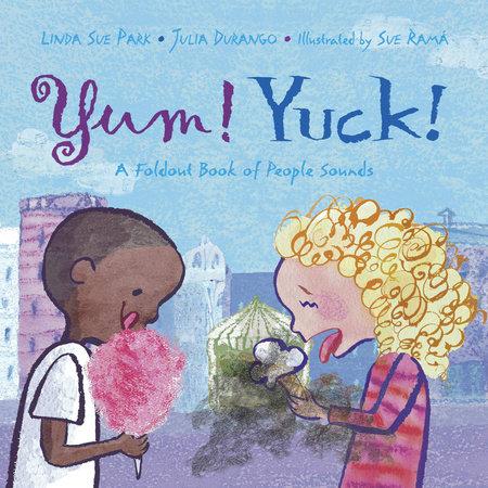 Yum! Yuck! by Linda Sue Park and Julia Durango