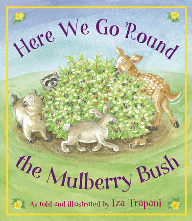 Here We Go 'Round the Mulberry Bush by Iza Trapani