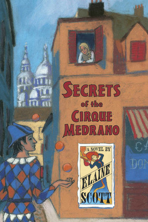 Secrets of the Cirque Medrano by Elaine Scott