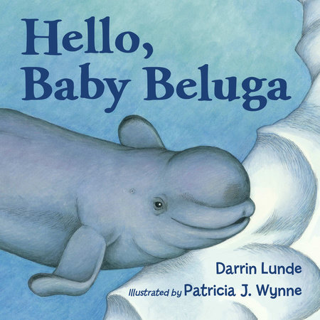 Hello, Baby Beluga by Darrin Lunde
