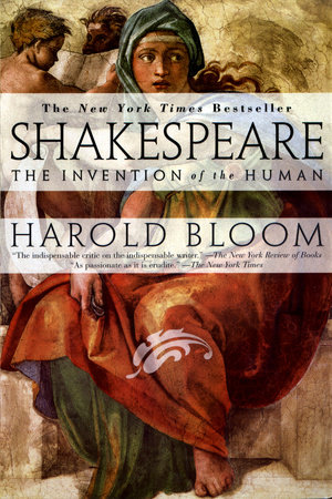 Shakespeare: Invention of the Human by Harold Bloom