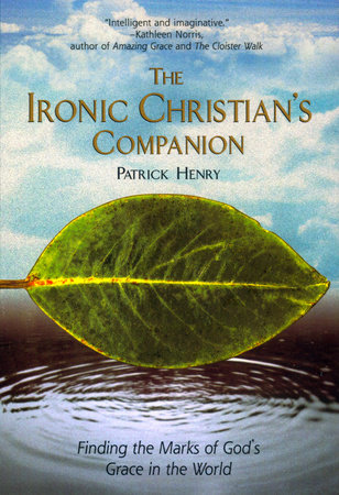 The Ironic Christian's Companion by Patrick Henry