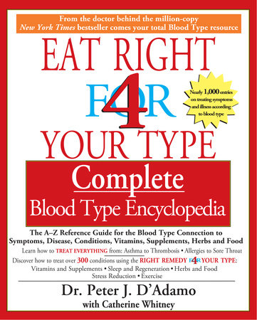 Eat Right 4 Your Type Complete Blood Type Encyclopedia by Dr. Peter J. D'Adamo and Catherine Whitney