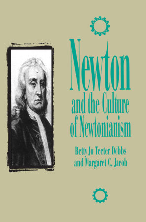 Newton and the Culture of Newtonianism by Betty Jo Teeter Dobbs