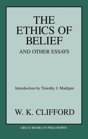 The Ethics Of Belief And Other Essays By William Kingdon Clifford  The Ethics Of Belief And Other Essays By William Kingdon Clifford Book Review Writers also I Need Someone To Do Online Assignments  Essays On Different Topics In English