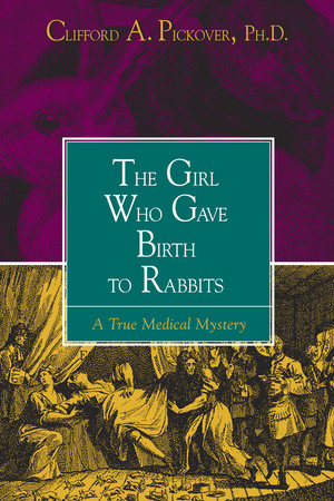 The Girl Who Gave Birth to Rabbits by Clifford A. Pickover