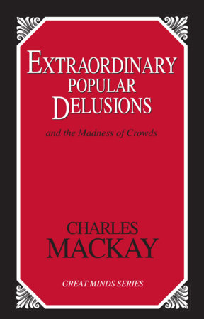 Extraordinary Popular Delusions by Charles Mackay