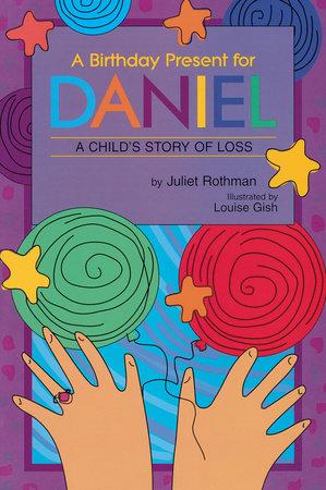 A Birthday Present for Daniel by Juliet Cassuto Rothman