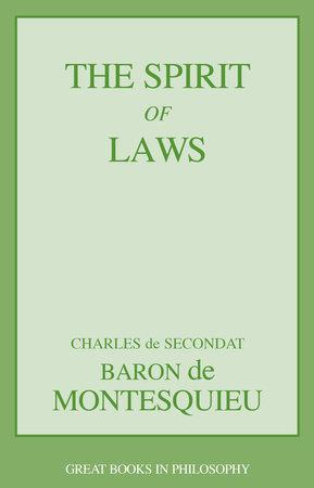 The Spirit of Laws by Baron Charles De Secondat Montesquieu