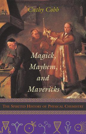 Magick, Mayhem, and Mavericks by Cathy Cobb