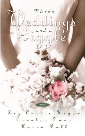 Three Weddings and a Giggle by Liz Curtis Higgs, Carolyn Zane and Karen Ball