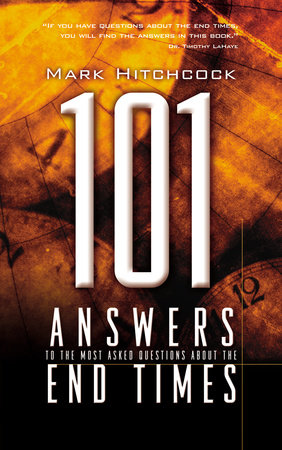 101 Answers to the Most Asked Questions about the End Times by Mark Hitchcock