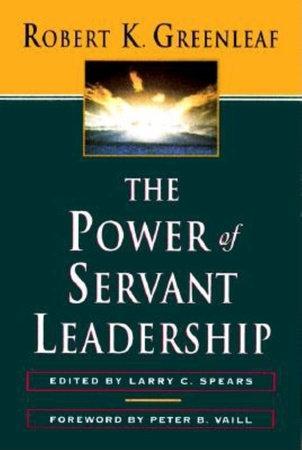 The Power of Servant-Leadership by Robert K. Greenleaf ...
