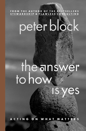 The Answer to How Is Yes by Peter Block