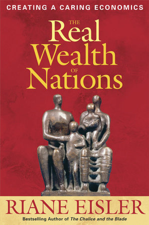 The Real Wealth of Nations by Riane Eisler