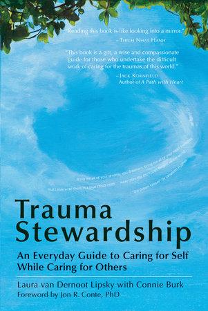 Trauma Stewardship by Laura van Dernoot Lipsky and Connie Burk