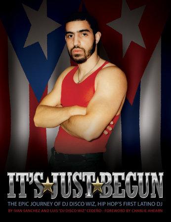 "It's Just Begun by Ivan Sanchez and Luis ""DJ Disco Wiz"" Cedeno"