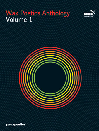 Wax Poetics Anthology Volume 1 by The Staff of Wax Poetics