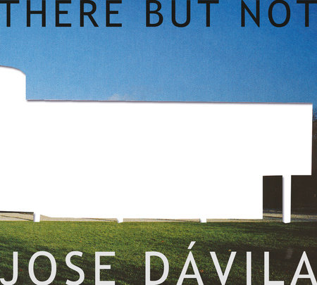 There But Not by Jose Davila