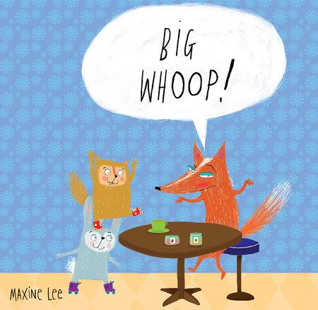 Big Whoop! by Maxine Lee