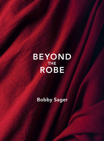Beyond the Robe (Limited Edition) by Bobby Sager