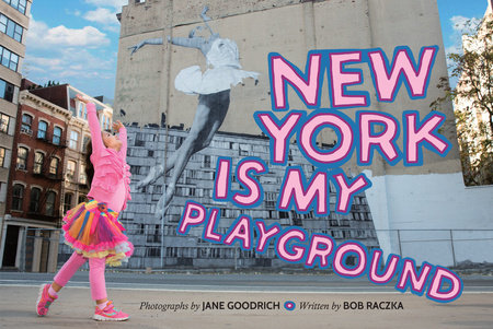 New York Is My Playground by Jane Goodrich and Bob Raczka