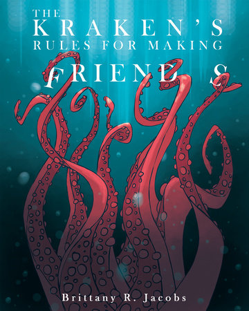 The Kraken's Rules for Making Friends by Brittany R. Jacobs