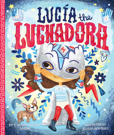 Lucia the Luchadora by Cynthia Leonor Garza