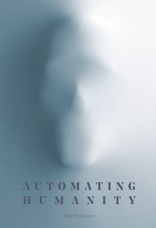 Automating Humanity by Joe Toscano