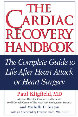 The Cardiac Recovery Handbook by Paul Kligfield, M.D. and Michelle D. Seaton