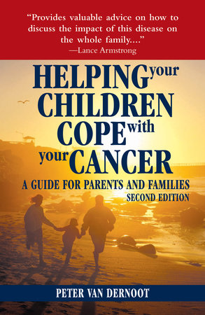Helping Your Children Cope with Your Cancer (Second Edition) by Peter VanDerNoot