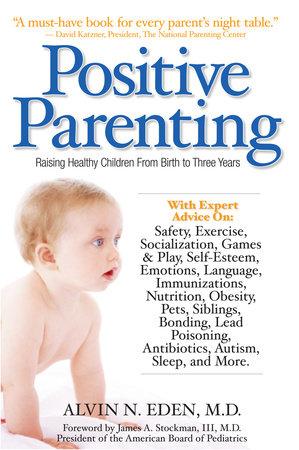 Positive Parenting by Alvin Eden, M.D.