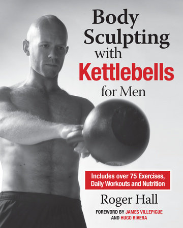 Body Sculpting with Kettlebells for Men by Roger Hall