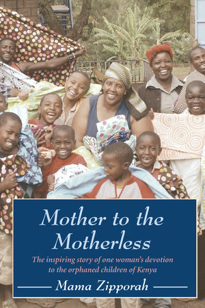 Mother to the Motherless by Mama Zipporah