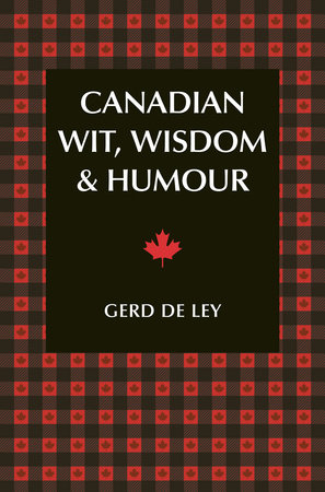 Canadian Wit, Wisdom & Humour by Gerd De Ley