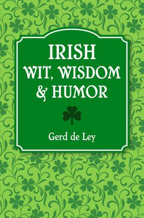 Irish Wit, Wisdom and Humor by Gerd De Ley
