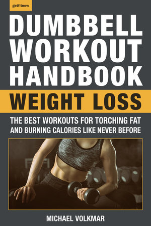 The Dumbbell Workout Handbook: Weight Loss by Michael Volkmar