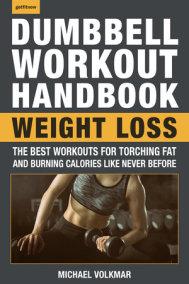 The Dumbbell Workout Handbook: Weight Loss